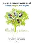 Diane Bélanger et Pierre Gosselin - Changements climatiques et santé - Prévenir, soigner et s'adapter.