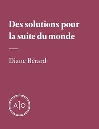 Diane Bérard - Des solutions pour la suite du monde.