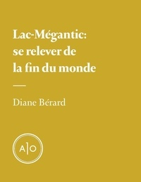 Diane Bérard - Lac-Mégantic: se relever de la fin du monde.