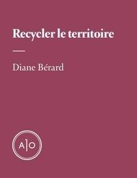 Diane Bérard - Recycler le territoire.