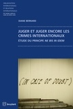 Diane Bernard - Juger et juger encore les crimes internationaux - Etude du principe ne bis in idem.