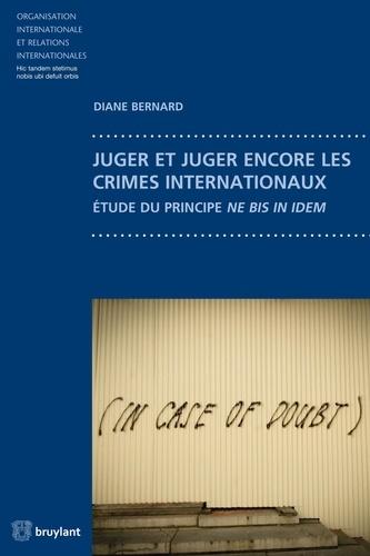 Diane Bernard et Damien Vandermeersch - Juger et juger encore les crimes internationaux - Étude du principe ne bis in idem.