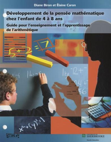 Diane Biron et Elaine Caron - Développement de la pensée mathématique chez l'enfant de 4 à 8 ans - Guide pour l'enseignement et l'apprentissage de l'arithématique.