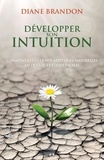 Diane Brandon - Développer son intuition - Comment éveiller vos aptitudes naturelles en quelques étapes faciles.