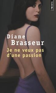 Diane Brasseur - Je ne veux pas d'une passion.