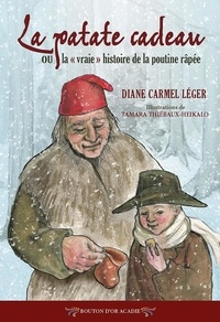 Diane Carmel Léger et Tamara Thiébaux-Heikalo - La patate cadeau ou la «vraie» histoire de la poutine râpée.