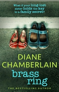 Diane Chamberlain - Brass Ring: a gripping emotional page-turner about two sisters from the bestselling author.