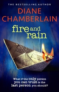 Diane Chamberlain - Fire and Rain: A twisting novel you won't be able to put down.