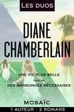 Diane Chamberlain - Les duos - Diane Chamberlain (2 romans) - Une vie plus belle - Des mensonges nécessaires.