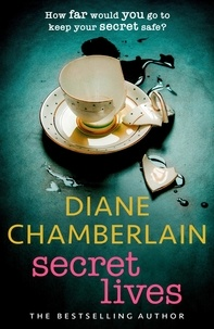 Diane Chamberlain - Secret Lives: the absolutely gripping page-turner from the bestselling author.