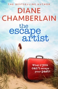 Diane Chamberlain - The Escape Artist: An utterly gripping suspense novel from the bestselling author.