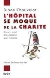 Diane Chauvelot - L'hôpital se moque de la charité - Mieux vaut être médecin que malade.