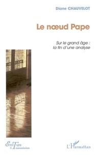 Diane Chauvelot - Le noeud pape : sur le grand âge et la fin de l'analyse.