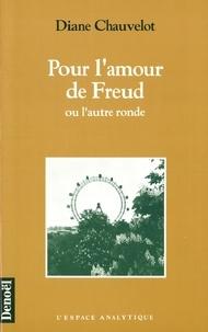 Diane Chauvelot - Pour l'amour de Freud ou L'autre ronde.