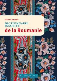 Diane Chesnais - Dictionnaire insolite de la Roumanie.