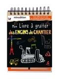 Diane Clément - Mon livre à gratter des engins de chantier.