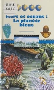 Diane Costa de Beauregard et Yves Cohat - Mers et océans : la planète bleue.