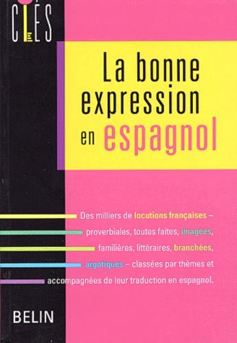 Diane de Blaye et Pierre Efratas - La bonne expression en espagnol.