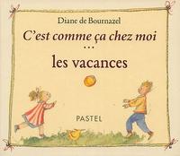 Diane de Bournazel - C'est comme ça chez moi... les vacances.