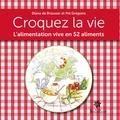 Diane de Brouwer et Pol Grégoire - Croquez la vie - L'alimentation vive en 52 aliments.