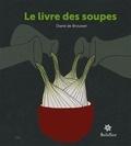 Diane de Brouwer - Le livre des soupes - De vieilles recettes remises au goût du jour !.