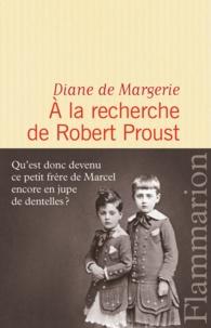 Diane de Margerie - A la recherche de Robert Proust.