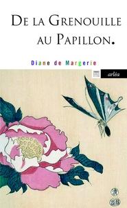 De la grenouille au papillon - Diane de Margerie  
