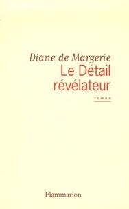 Diane de Margerie - Le Détail révélateur.