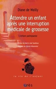 Diane de Wailly - Attendre un enfant après une interruption médicale de grossesse - L'enfant palimpseste.
