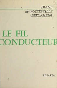 Diane de Watteville-Berckheim - Le fil conducteur.
