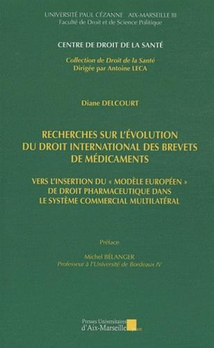 """Diane Delcourt - Recherches sur l'évolution du droit international des brevets de médicaments - Vers l'insertion du """"modèle européen"""" de droit pharmaceutique dans le système commercial multilatéral."""