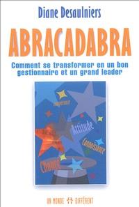 Diane Desaulniers - Abracadabra - Comment se transformer en un bon gestionnaire et un grand leader.