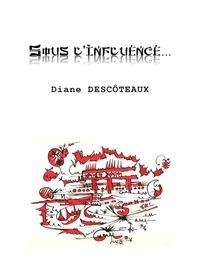 Diane Descôteaux - Sous l'influence… - Recueil de haïkus.