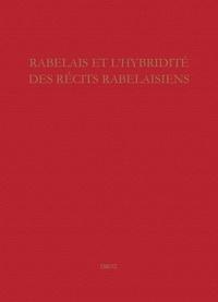 Diane Desrosiers et Claude La Charité - Etudes rabelaisiennes - Tome 56, Rabelais et l'hybridité des récits rabelaisiens.