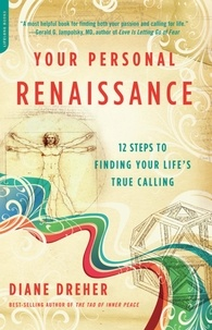 Diane Dreher - Your Personal Renaissance - 12 Steps to Finding Your Life's True Calling.