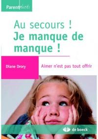 Diane Drory - Au secours ! Je manque de manque ! - Aimer n'est pas tout offrir.