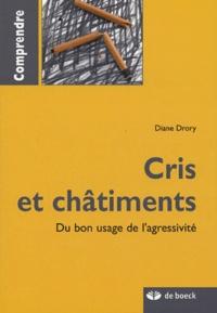Diane Drory - Cris et châtiments - Du bon usage de l'agressivité.