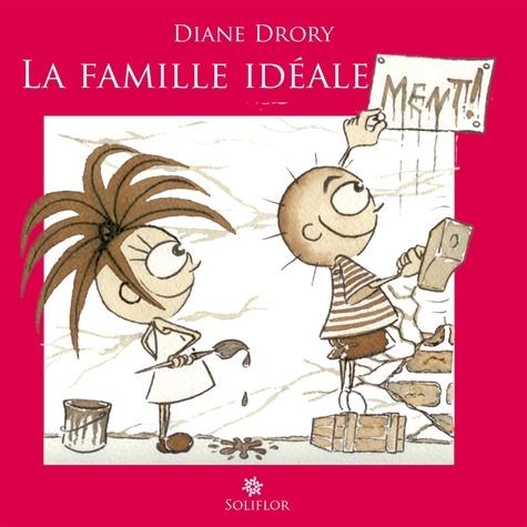 Diane Drory - La Famille idéale...ment ! - Regard d'une psychanalyste sur l'entourage familial.