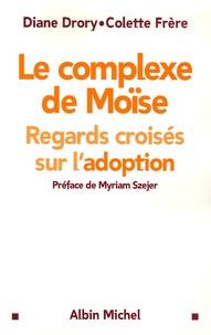 Diane Drory et Colette Frère - Le complexe de Moïse - Regards croisés sur l'adoption.