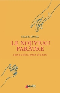 Diane Drory - Le nouveau parâtre - Quand il aime l'enfant de l'autre.