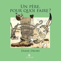 Diane Drory - Un père pour quoi faire ? - Regard d'une psychanalyste sur la fonction paternelle.