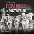 Diane Ducret - Femmes de dictateur.