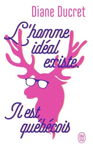 Diane Ducret - L'homme idéal existe. Il est québécois.