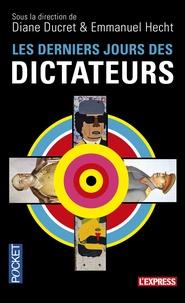 Diane Ducret et Emmanuel Hecht - Les derniers jours des dictateurs.