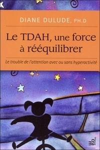 Diane Dulude - Le TDAH, une force à rééquilibrer - Le trouble de l'attention avec ou sans hyperactivité.