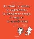 Diane Fox et Christyan Fox - Le chat, le chien, le superhéros, le Chaperon rouge, le loup et la grand-mère.