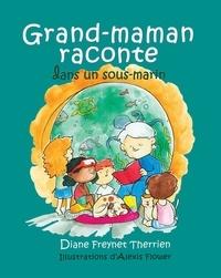 Diane Freynet-Therrien et Alexis Flower - Grand-maman Raconte dans un sous-marin (vol 5) - Album jeunesse.