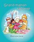 Diane Freynet-Therrien et Alexis Flower - Grand-maman Raconte (vol 1) - Album jeunesse.