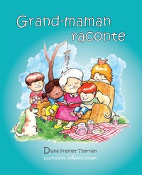 Diane Freynet-Therrien et Alexis Flower - Grand-maman Raconte (vol 1) - Album jeunesse.