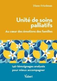 Diane Friedman - Unité de soins palliatifs : au cœur des émotions des familles - 140 témoignages analysés pour mieux accompagner.